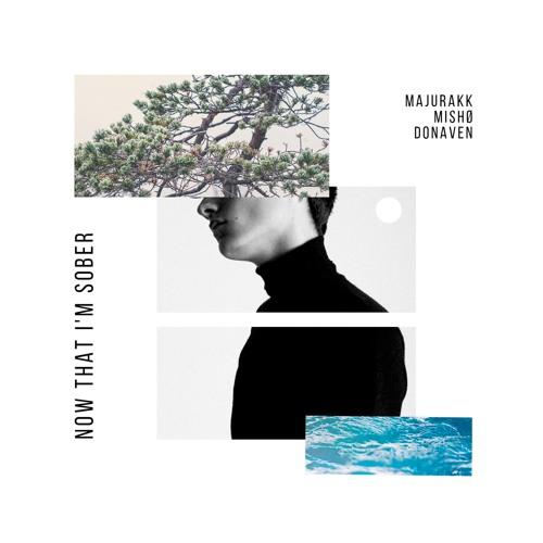 Majurakk & MISHØ - Now That I'm Sober (ft. Donaven)