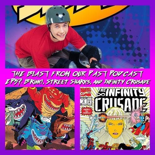 Episode 57: Brink! / Street Sharks / Infinity Crusade