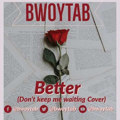 Bwoy Tab - Better (dont keep me waiting cover)