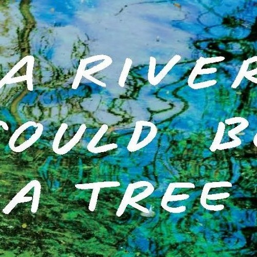 A River Could be a Tree - Leap of Faith