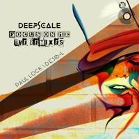 Deepscale - Focus On Me (Paul Lock Remix)
