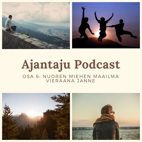Ajantaju podcast, osa 6: Nuoren miehen maailma. Vieraana Janne