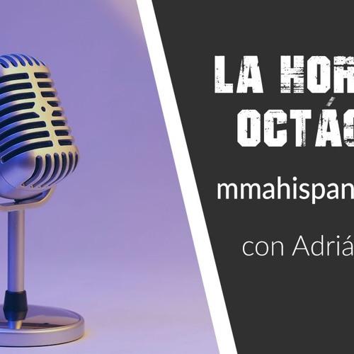 La Hora del Octágono   Episodio #19   MMA Hispania