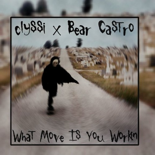 clyssi x Bear Castro - What Move Is You Workin (REMIX)