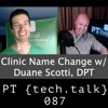 PT TechTalk 087 - Duane Scotti - Why (and How) Did This Owner Change His Practice's Name?