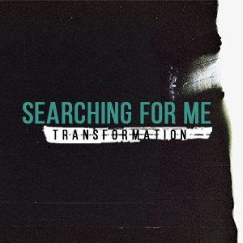 Searching For Me: Transformation (Part 1)