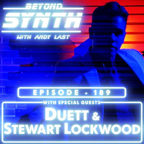 Beyond Synth - 189 - Duett and Stewart Lockwood