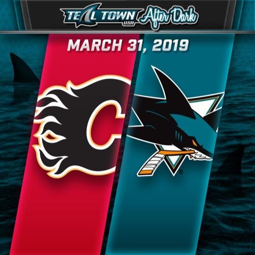 Teal Town USA After Dark (Postgame) - San Jose Sharks vs Calgary Flames - 3-31-2019