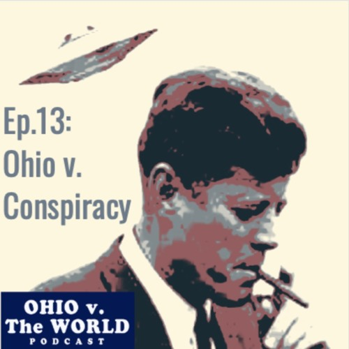 Episode 13: Ohio v. Conspiracy (Roswell, JFK and the Water Car)