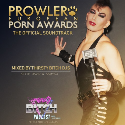 ☆ The Prowler European Porn Awards - Official Mix by Thirsty Bitch DJs☆