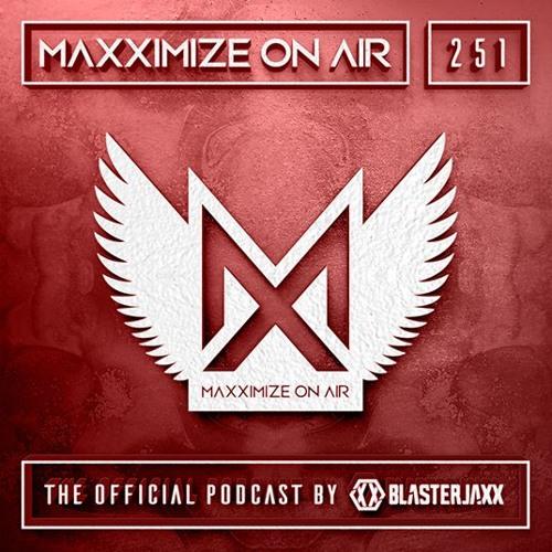 Blasterjaxx present Maxximize On Air #251