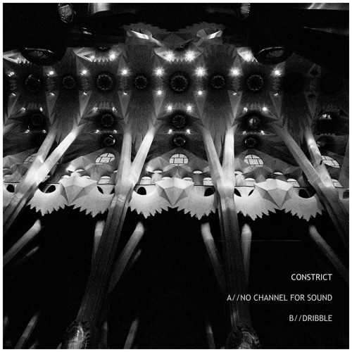 Constrict - No Channel For Sound + Dribble 2019 (EP)