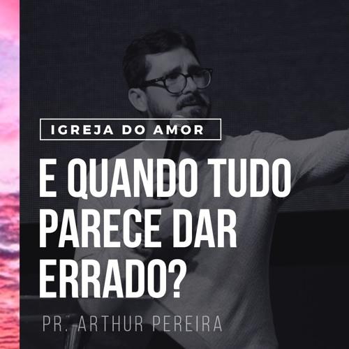 E Quando Tudo Parece Dar Errado Pr Arthur Pereira By Igreja Do Amor