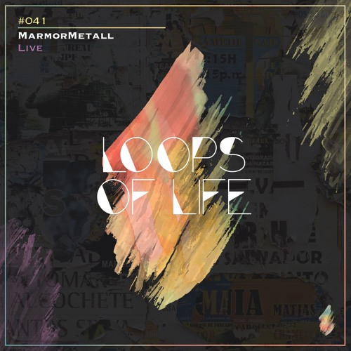Loops of Life_#041 - MarmorMetall // Live