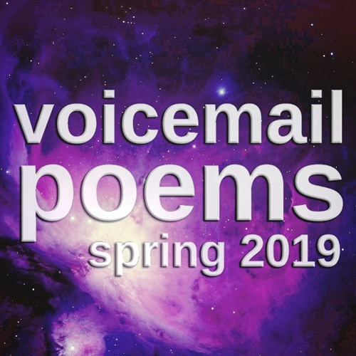 VOICEMAIL POEMS - Spring 2019