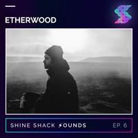 Shine Shack Sounds #006 - Etherwood