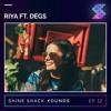 Shine Shack Sounds #012 - Riya Ft. Degs