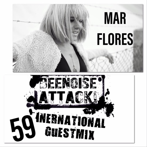 Beenoise Attack International Guestmix Ep. 59 With Mar Flores