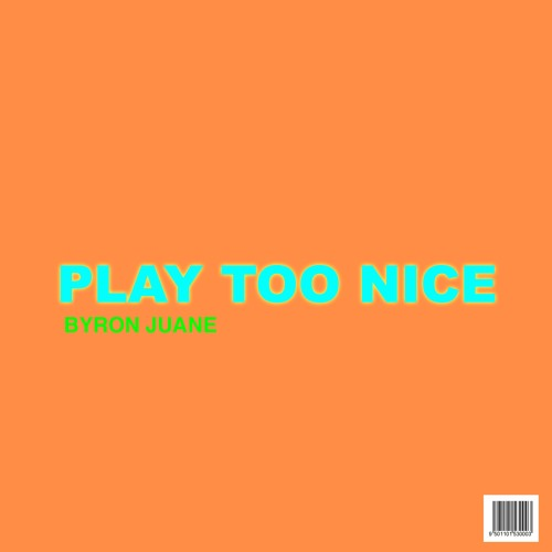Byron Juane - Play Too Nice