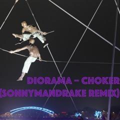 Diorama -- Choker (sonnnymandrake remix)