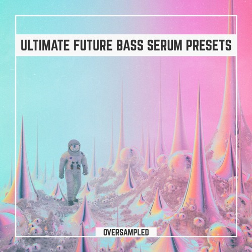 Ultimate Future Bass [Xfer Serum Presets Vol.1] by Oversampled