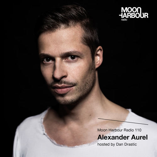 Moon Harbour Radio 110 with Alexander Aurel, hosted by Dan Drastic