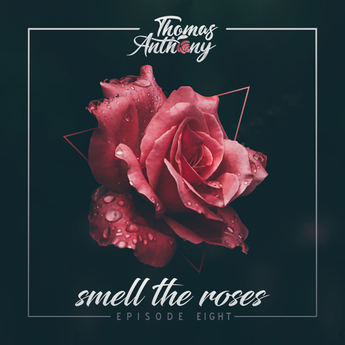 Smell The Roses 🌹w/Thomas Anthony [Monthly Mix Series]