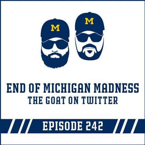 End of Michigan Madness & The GOAT on Twitter: Episode 242
