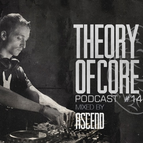 Theory Of Core: Podcast 145 Mixed By Ascend (2019)
