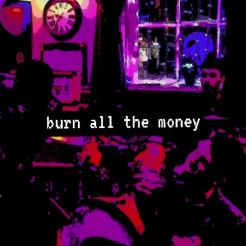 Burn All The Money (Demo)