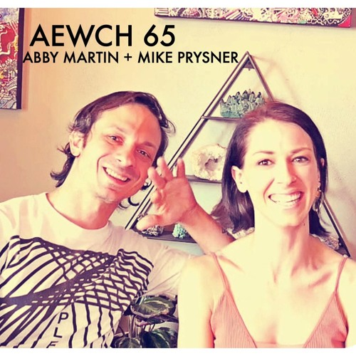AEWCH 65: ABBY MARTIN & MIKE PRYSNER or 5 MUST-HAVES FOR A MORAL POLITICAL COMPASS