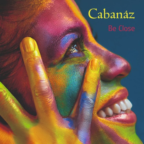 """Cabanáz """"Be Close"""" (2019) - Release Demo"""