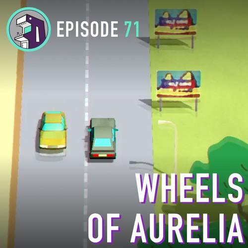 Episode 71 - Wheels of Aurelia