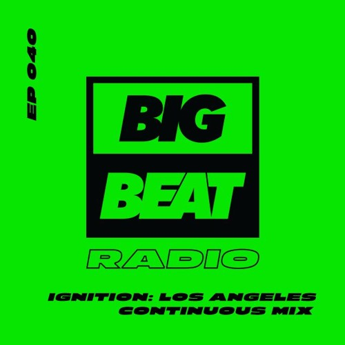 Big Beat Radio: EP #40 - Ignition: Los Angeles (Continuous Mix) [Snavs]