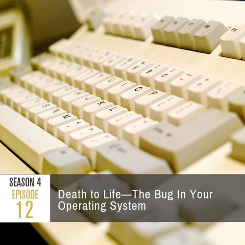 Season 4 Episode 12 - Death to Life: The Bug in Your Operating System