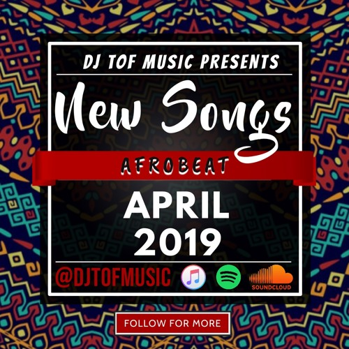 NEW SONGS - AFROBEAT APRIL 2019 [FREE DOWNLOAD] by 🔥DJ TOF