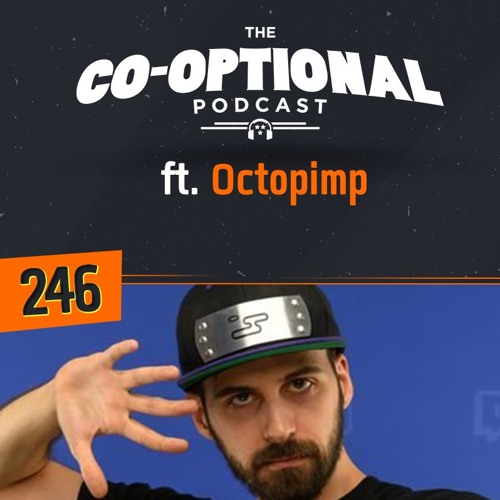 The Co-Optional Podcast Ep. 246 ft. Octopimp
