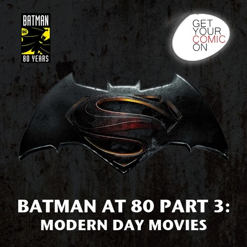 Batman 80 Celebration Part 3 - Modern Day Movies