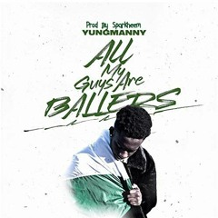Yung Manny - All My Guys Are Ballers (prod By Sparkheem)