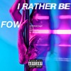Download FOW - I Rather Be (feat. Dashius Clay, Kid Phase, YJ, El Biichan) Mp3