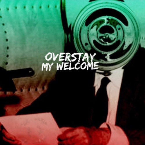 Overstay My Welcome