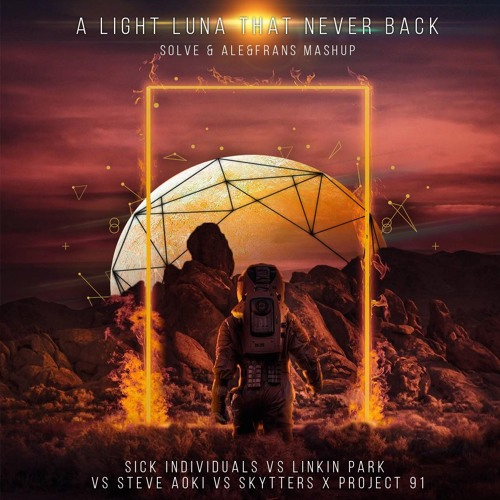 Sick Individuals vs. Skytters X Project 91 - A Light Luna That Never Back (Solve & Ale&Frans Mashup)