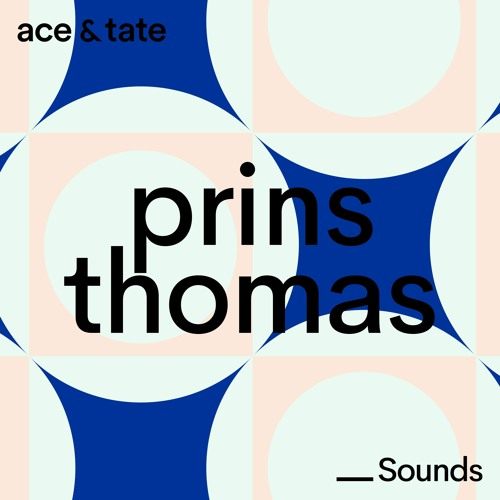 Ace & Tate Sounds - guest mix by Prins Thomas