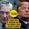 Russia Hoax & Death of Liberalism; Facebook Ban; The Coming Floods; Special Olympics