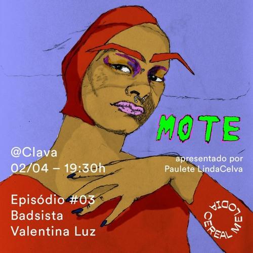 MOTE Ep. 03 - Valentina Luz e Badsista