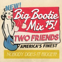 2F Big Bootie Mix, Volume 15 - Two Friends