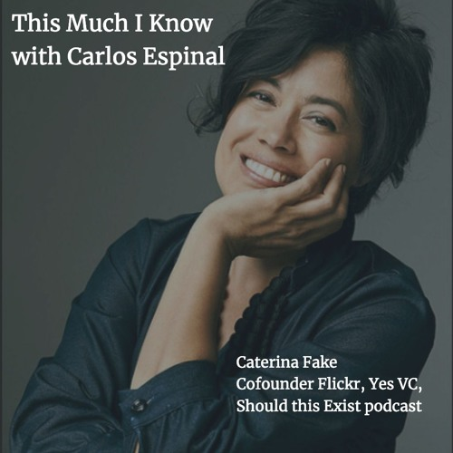 Caterina Fake, Cofounder of Flickr & Yes VC on the effect of technology on humanity