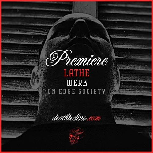 DT:Premiere | LATHE - Werk [On Edge Society]