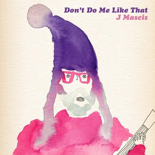 J Mascis - Don't Do Me Like That