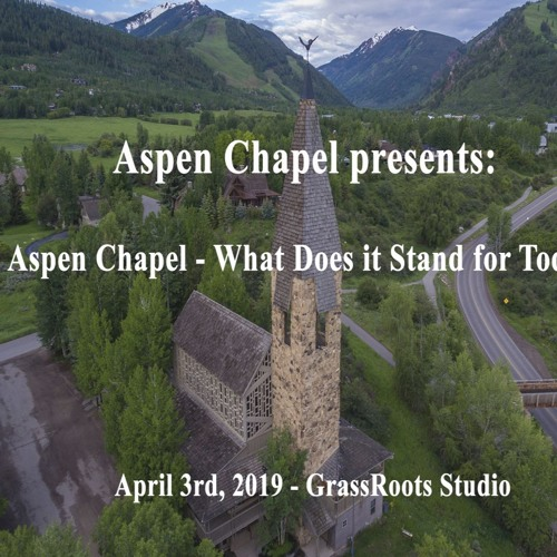 """Aspen Chapel presents: """"Aspen Chapel - What Does it Stand for Today?"""""""
